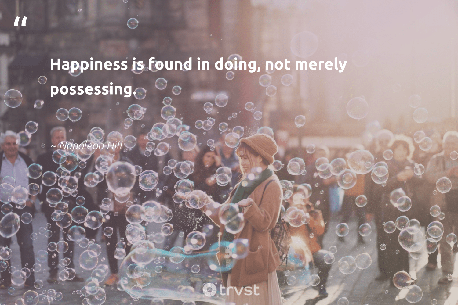 """""""Happiness is found in doing, not merely possessing.""""  - Napoleon Hill #trvst #quotes #happiness #begreat #dosomething #changemakers #socialimpact #nevergiveup #impact #mindset #ecoconscious #togetherwecan"""