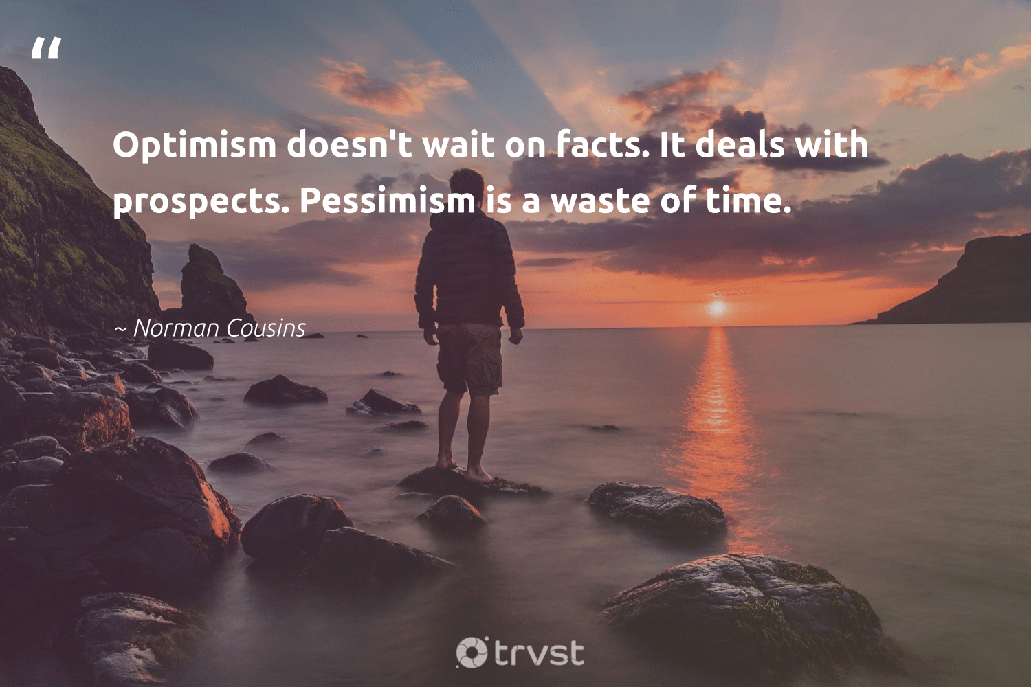 """Optimism doesn't wait on facts. It deals with prospects. Pessimism is a waste of time.""  - Norman Cousins #trvst #quotes #waste #togetherwecan #thinkgreen #begreat #collectiveaction #nevergiveup #impact #changemakers #gogreen #health"