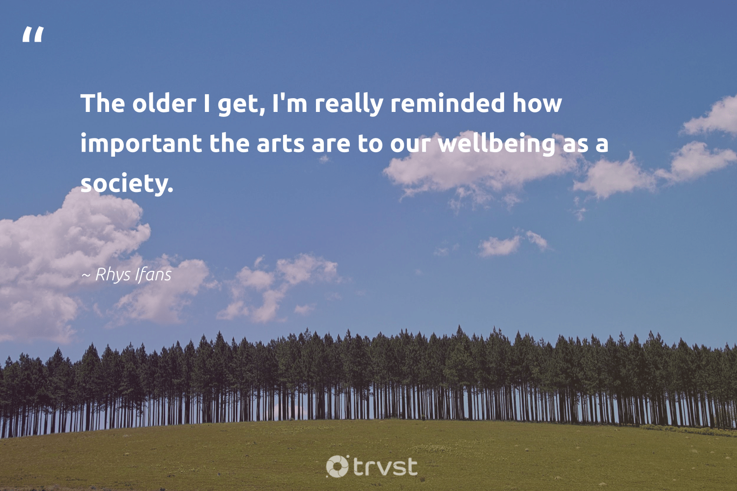 """The older I get, I'm really reminded how important the arts are to our wellbeing as a society.""  - Rhys Ifans #trvst #quotes #wellbeing #society #wellness #nevergiveup #mindset #takeaction #healthy #togetherwecan #begreat #beinspired"