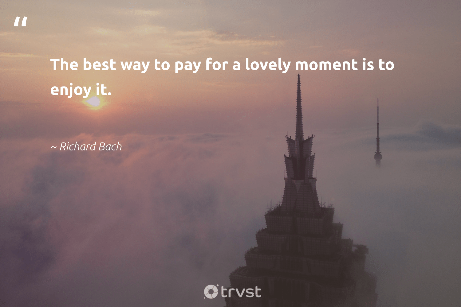 """The best way to pay for a lovely moment is to enjoy it.""  - Richard Bach #trvst #quotes #mindset #impact #begreat #ecoconscious #health #dotherightthing #changemakers #dogood #togetherwecan #collectiveaction"