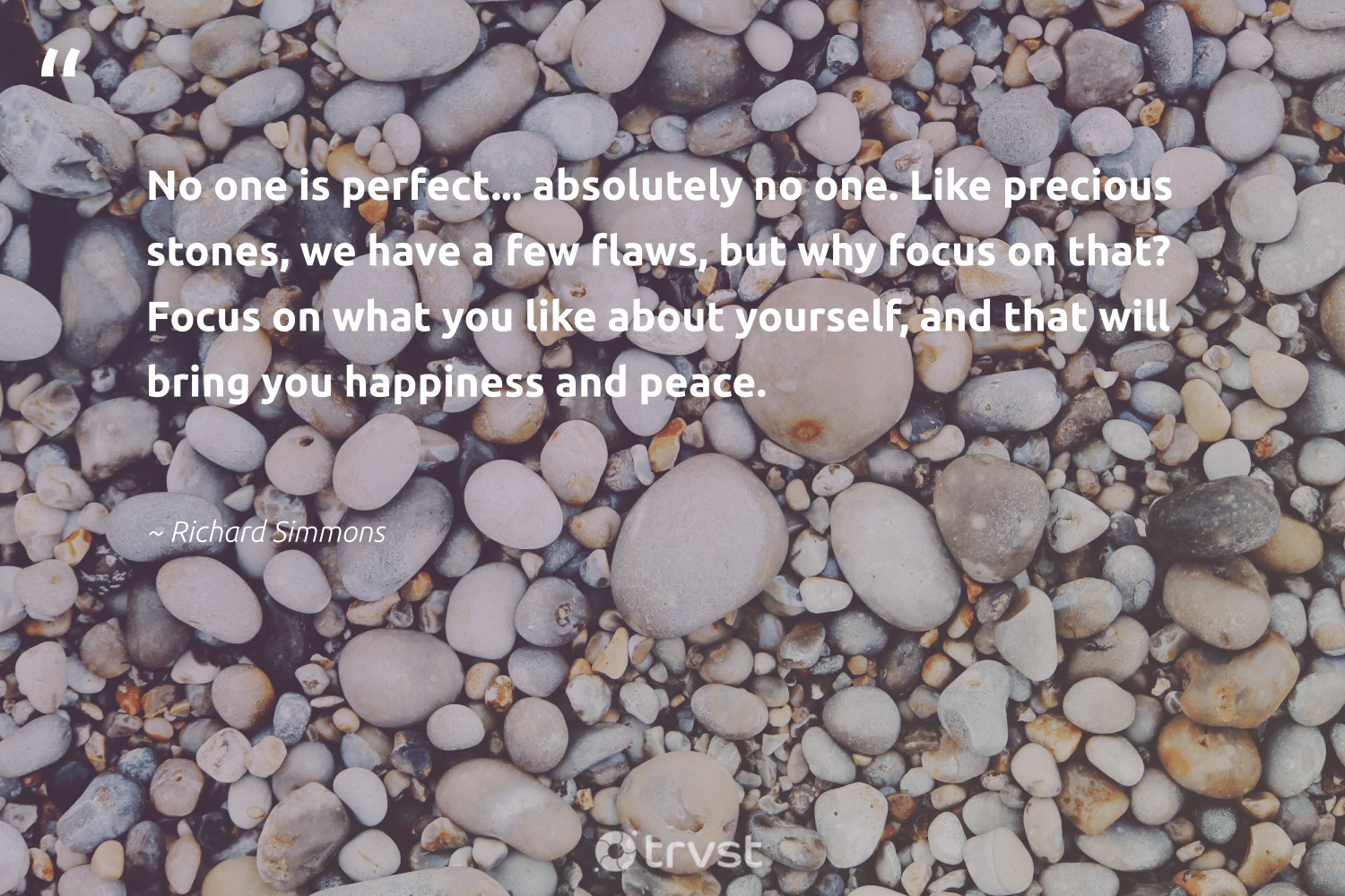 """""""No one is perfect... absolutely no one. Like precious stones, we have a few flaws, but why focus on that? Focus on what you like about yourself, and that will bring you happiness and peace.""""  - Richard Simmons #trvst #quotes #peace #happiness #focus #productivity #nevergiveup #futureofwork #ecoconscious #success #mindset #softskills"""