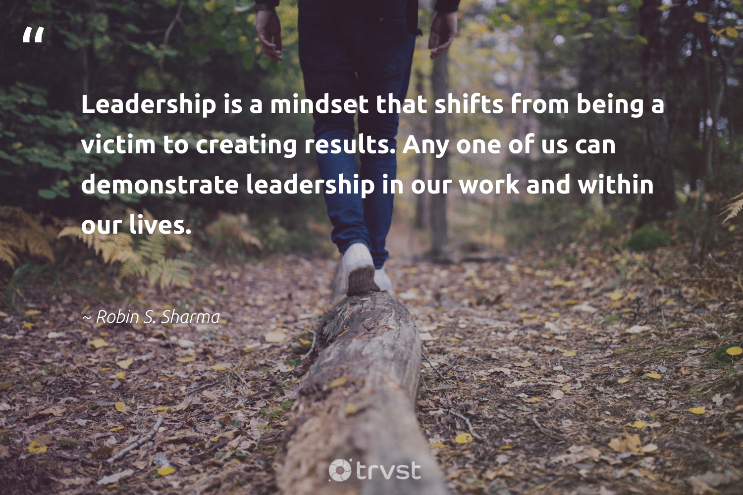 """""""Leadership is a mindset that shifts from being a victim to creating results. Any one of us can demonstrate leadership in our work and within our lives.""""  - Robin S. Sharma #trvst #quotes #mindset #results #leadership #growthmindset #begreat #health #ecoconscious #mindfulness #changemakers #togetherwecan"""