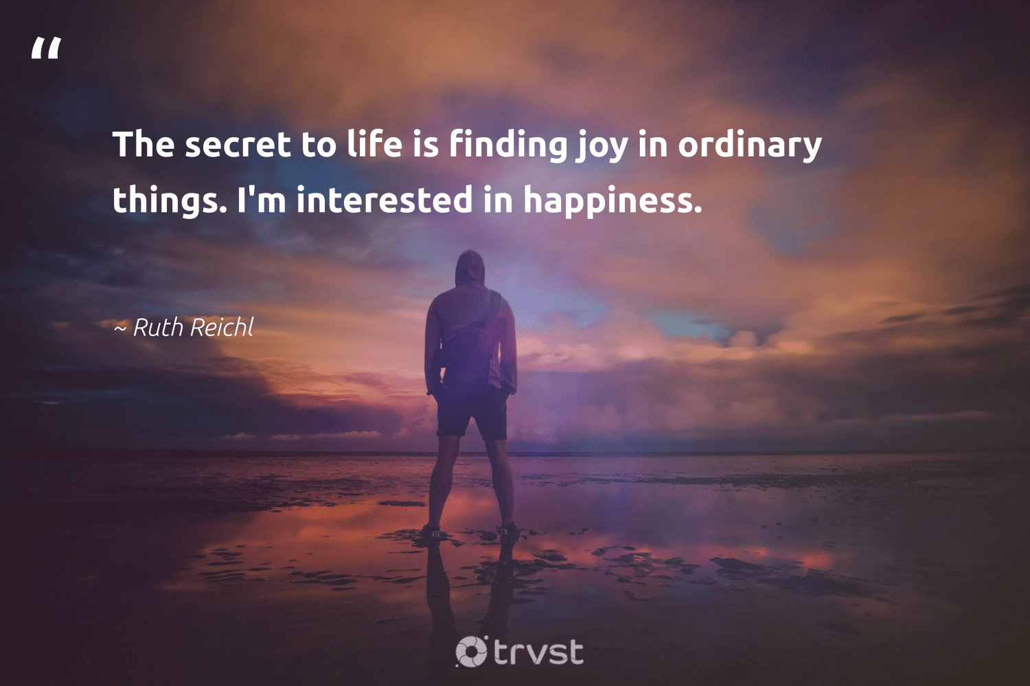 """""""The secret to life is finding joy in ordinary things. I'm interested in happiness.""""  - Ruth Reichl #trvst #quotes #happiness #begreat #bethechange #mindset #changetheworld #togetherwecan #beinspired #health #collectiveaction #nevergiveup"""
