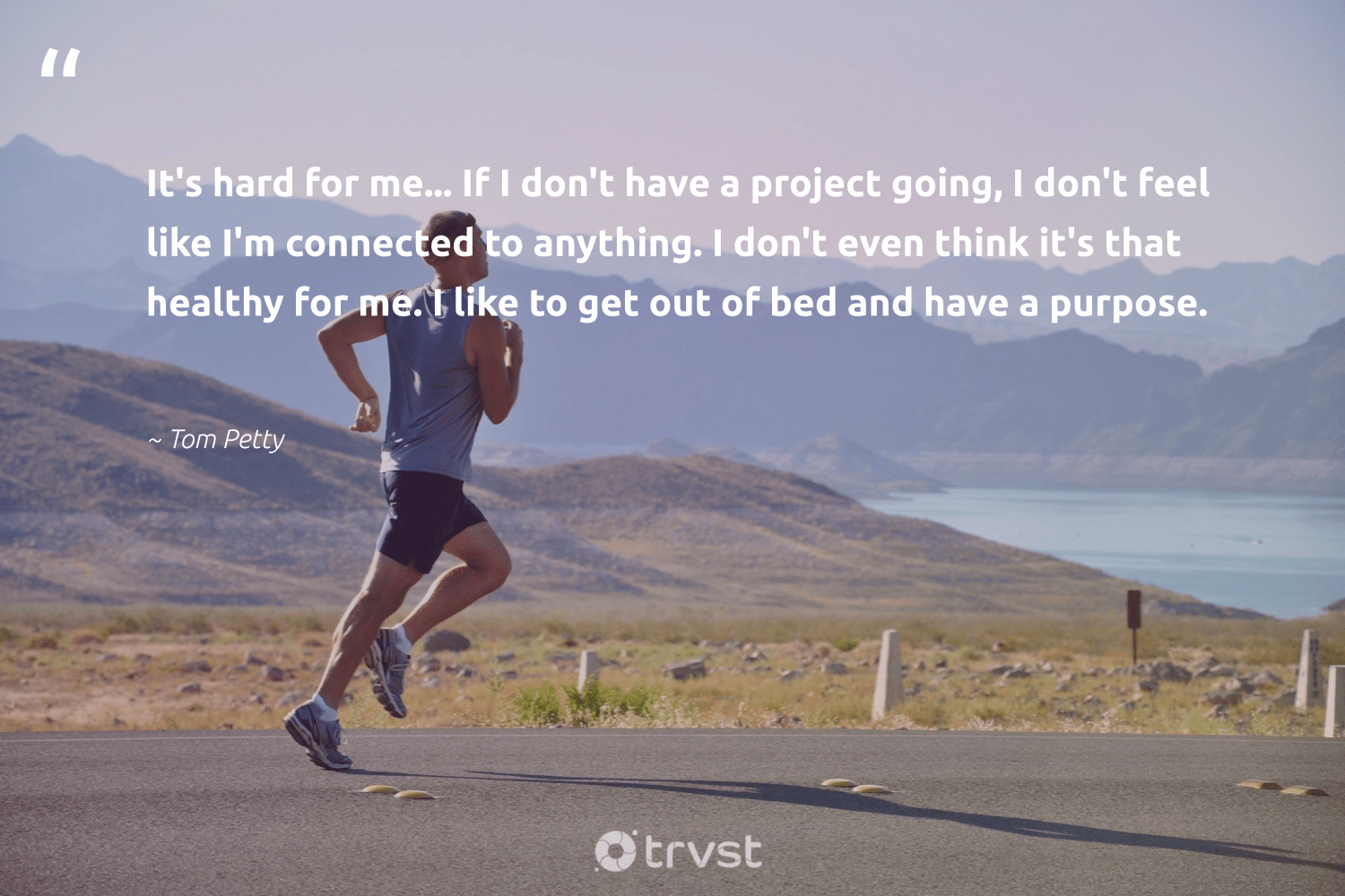 """It's hard for me... If I don't have a project going, I don't feel like I'm connected to anything. I don't even think it's that healthy for me. I like to get out of bed and have a purpose.""  - Tom Petty #trvst #quotes #wellbeing #healthy #purpose #wellness #nevergiveup #togetherwecan #dosomething #healthyliving #changemakers #begreat"