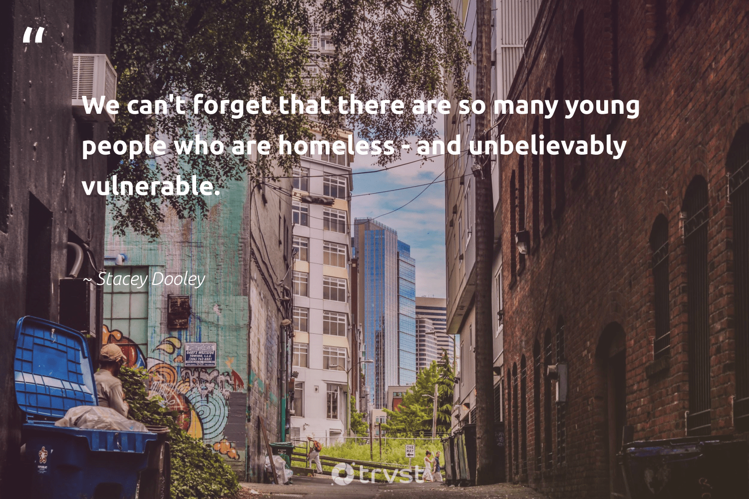 """""""We can't forget that there are so many young people who are homeless - and unbelievably vulnerable.""""  - Stacey Dooley #trvst #quotes #homelessness #homeless #weareallone #inclusion #bethechange #equalopportunity #equalrights #impact #makeadifference #sustainablefutures"""