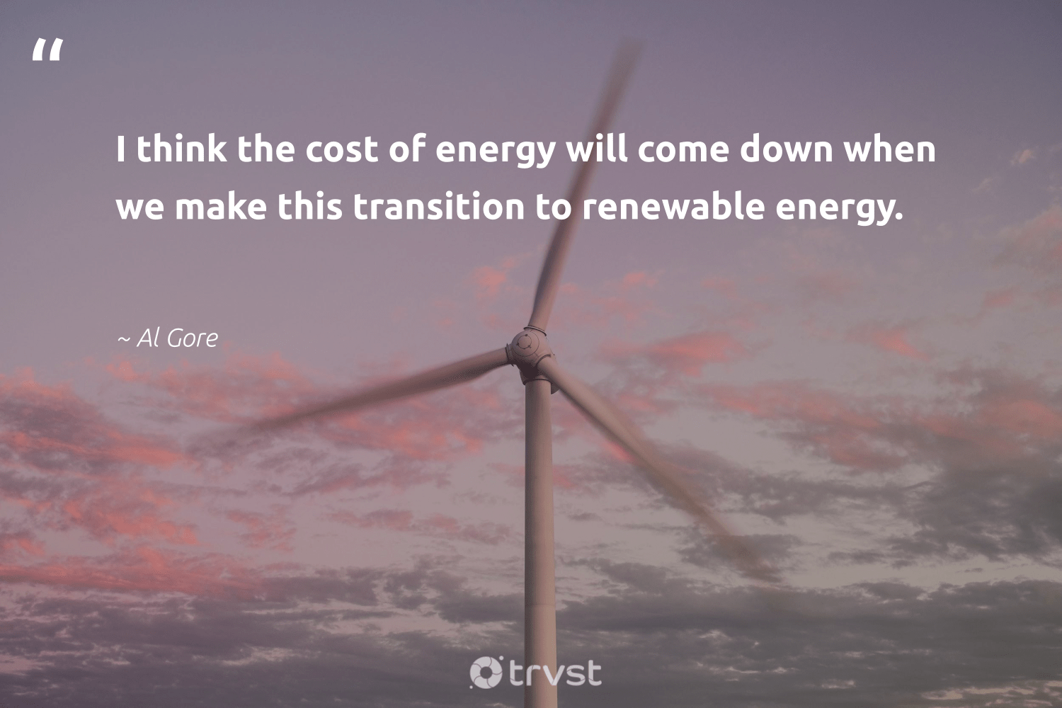 """""""I think the cost of energy will come down when we make this transition to renewable energy.""""  - Al Gore #trvst #quotes #renewableenergy #energy #renewable #cleanenergy #lowcarbon #sustainability #sustainable #takeaction #greenenergy #100percentrenewable"""