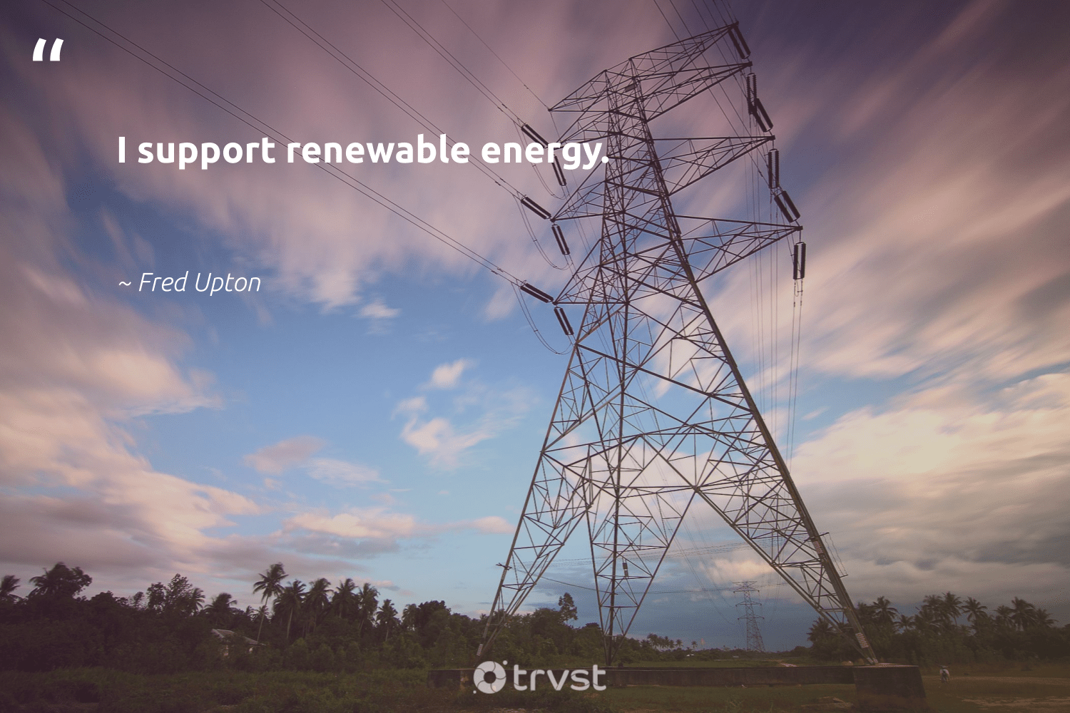 """""""I support renewable energy.""""  - Fred Upton #trvst #quotes #renewableenergy #energy #renewable #100percentrenewable #affordable #environment #carboncapture #socialimpact #100percentclean #switchfuelenergy"""