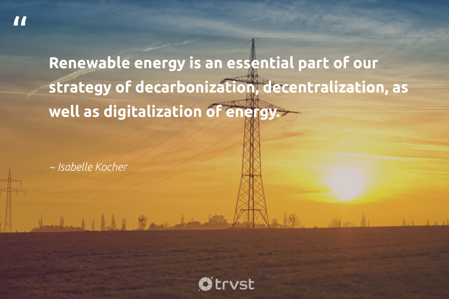 """""""Renewable energy is an essential part of our strategy of decarbonization, decentralization, as well as digitalization of energy.""""  - Isabelle Kocher #trvst #quotes #renewableenergy #energy #renewable #cleanenergy #lowcarbon #planetearth #globalwarming #socialchange #switchfuelenergy #affordable"""