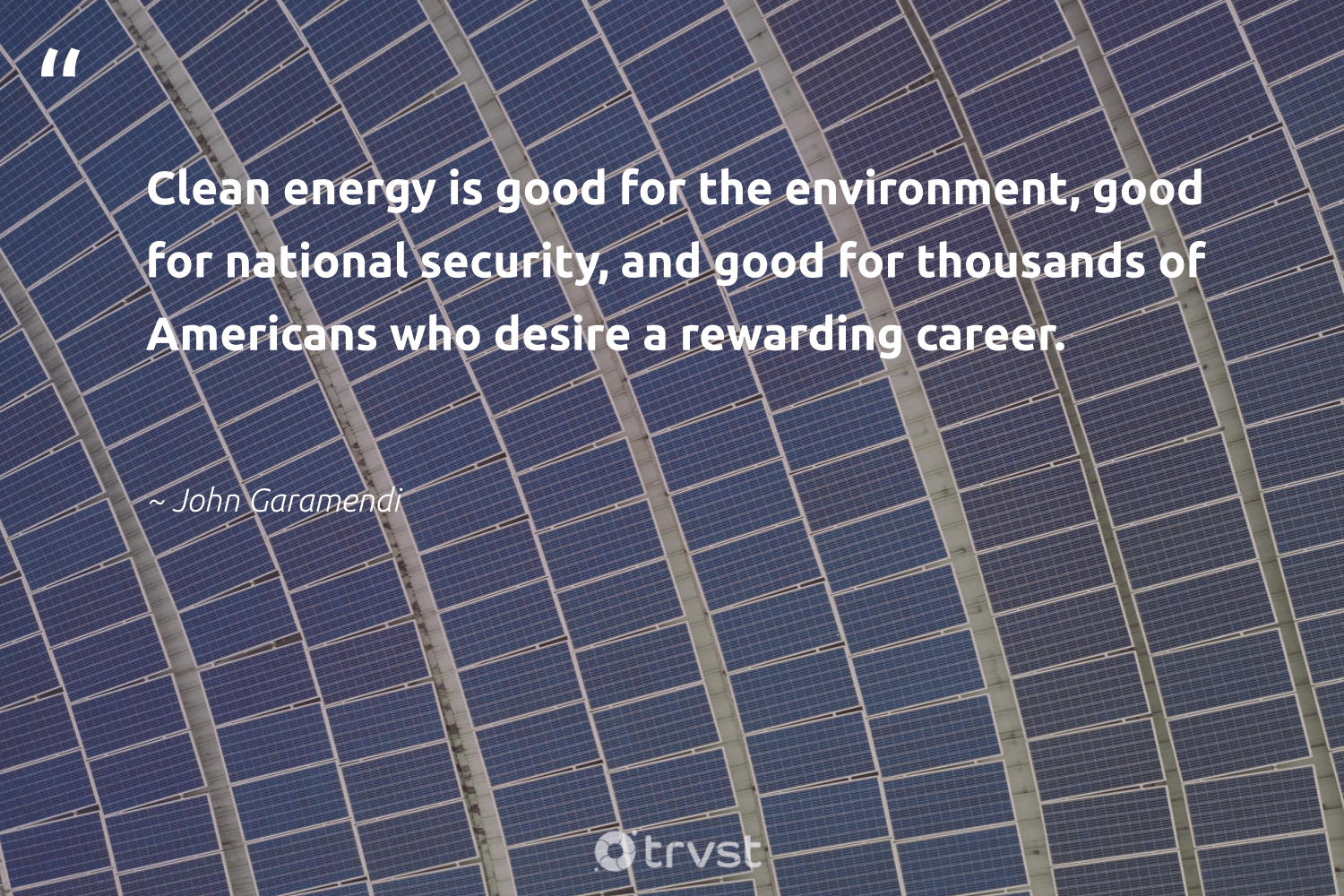 """""""Clean energy is good for the environment, good for national security, and good for thousands of Americans who desire a rewarding career.""""  - John Garamendi #trvst #quotes #renewableenergy #environment #energy #cleanenergy #switchfuelenergy #planetearth #climatechange #bethechange #affordable #environmentalist"""