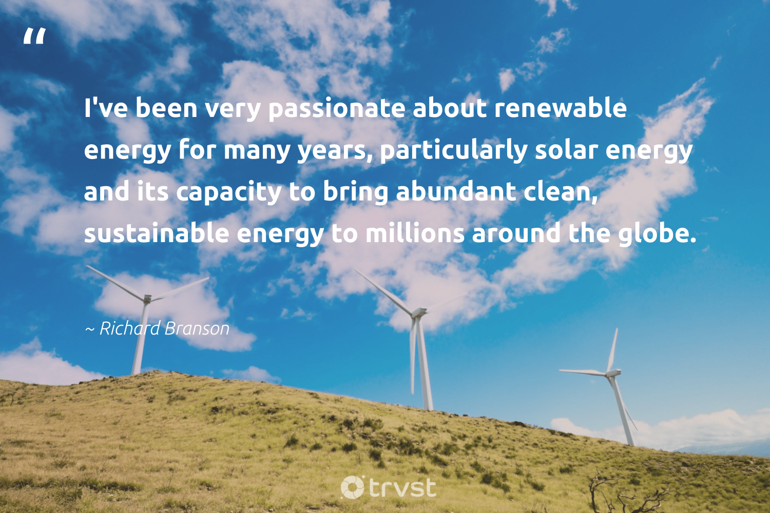 """""""I've been very passionate about renewable energy for many years, particularly solar energy and its capacity to bring abundant clean, sustainable energy to millions around the globe.""""  - Richard Branson #trvst #quotes #renewableenergy #sustainable #energy #renewable #solar #solarenergy #switchfuelenergy #affordable #globalwarming #environment"""