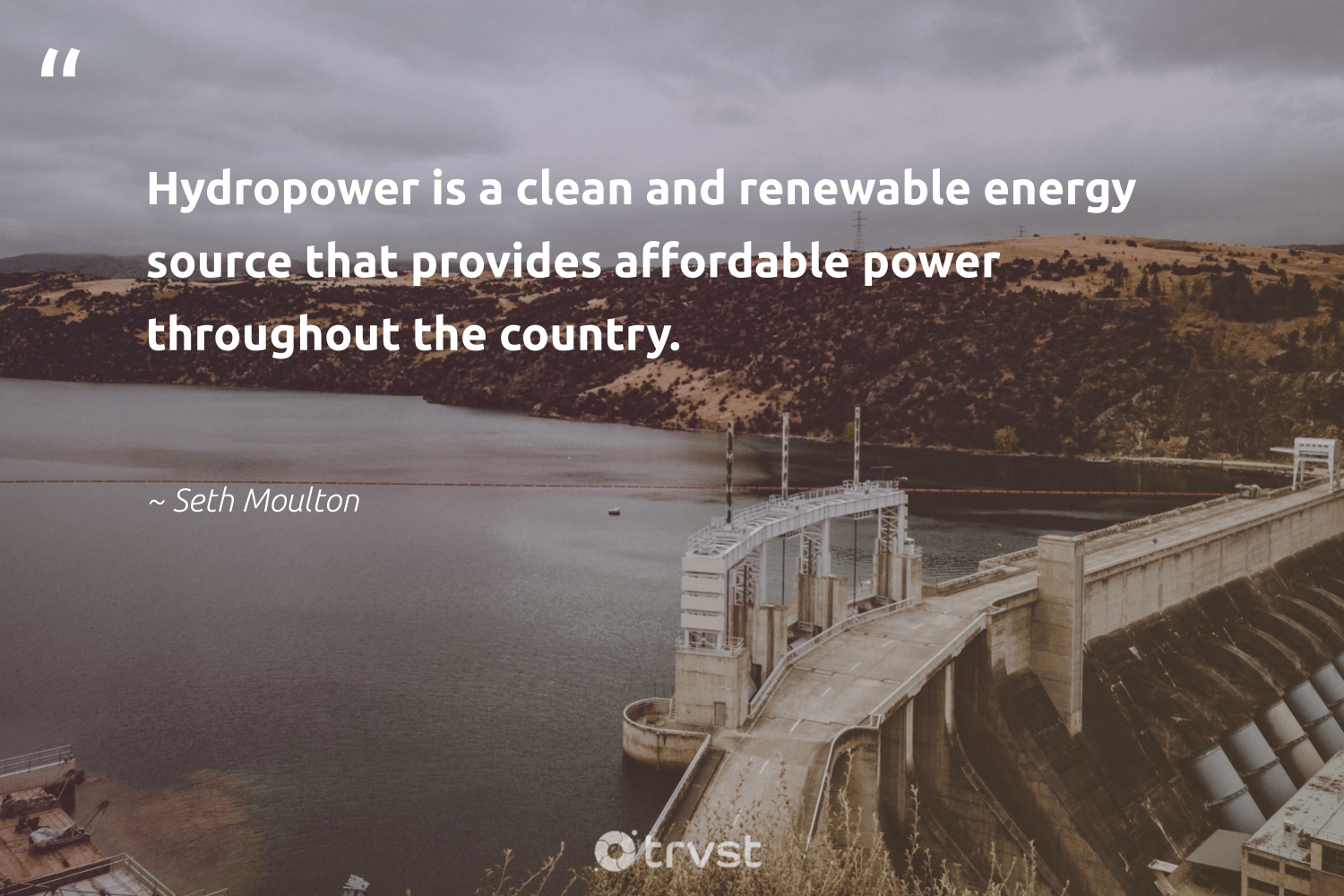 """""""Hydropower is a clean and renewable energy source that provides affordable power throughout the country.""""  - Seth Moulton #trvst #quotes #renewableenergy #energy #renewable #affordable #renewables #100percentclean #environment #climatechange #changetheworld #switchfuelenergy"""