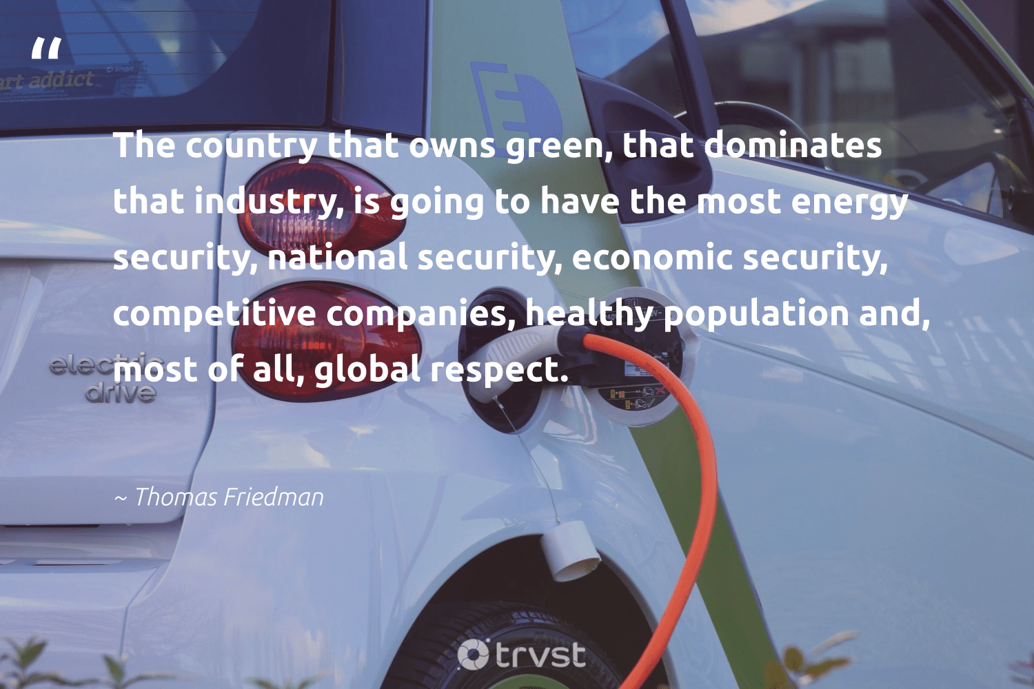 """""""The country that owns green, that dominates that industry, is going to have the most energy security, national security, economic security, competitive companies, healthy population and, most of all, global respect.""""  - Thomas Friedman #trvst #quotes #green #energy #healthy #wellbeing #livegreen #changemakers #takeaction #health #climateaction #nevergiveup"""