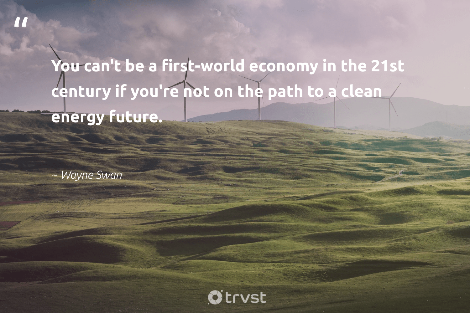 """""""You can't be a first-world economy in the 21st century if you're not on the path to a clean energy future.""""  - Wayne Swan #trvst #quotes #renewableenergy #energy #cleanenergy #switchfuelenergy #climatechange #zerocarbon #bethechange #lowcarbon #sustainability #planetearth"""