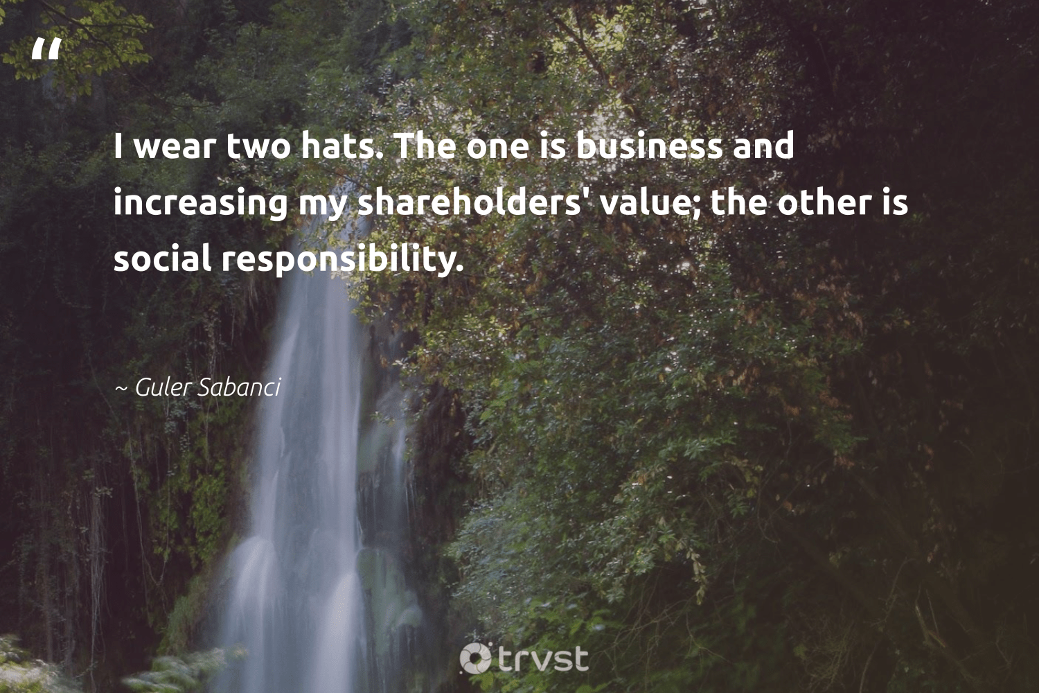 """""""I wear two hats. The one is business and increasing my shareholders' value; the other is social responsibility.""""  - Guler Sabanci #trvst #quotes #sustainable #beinspired #sharedresponsibility #socialimpact #dogood #changetheworld #betterplanet #bethechange #ethicalbusiness #dotherightthing"""