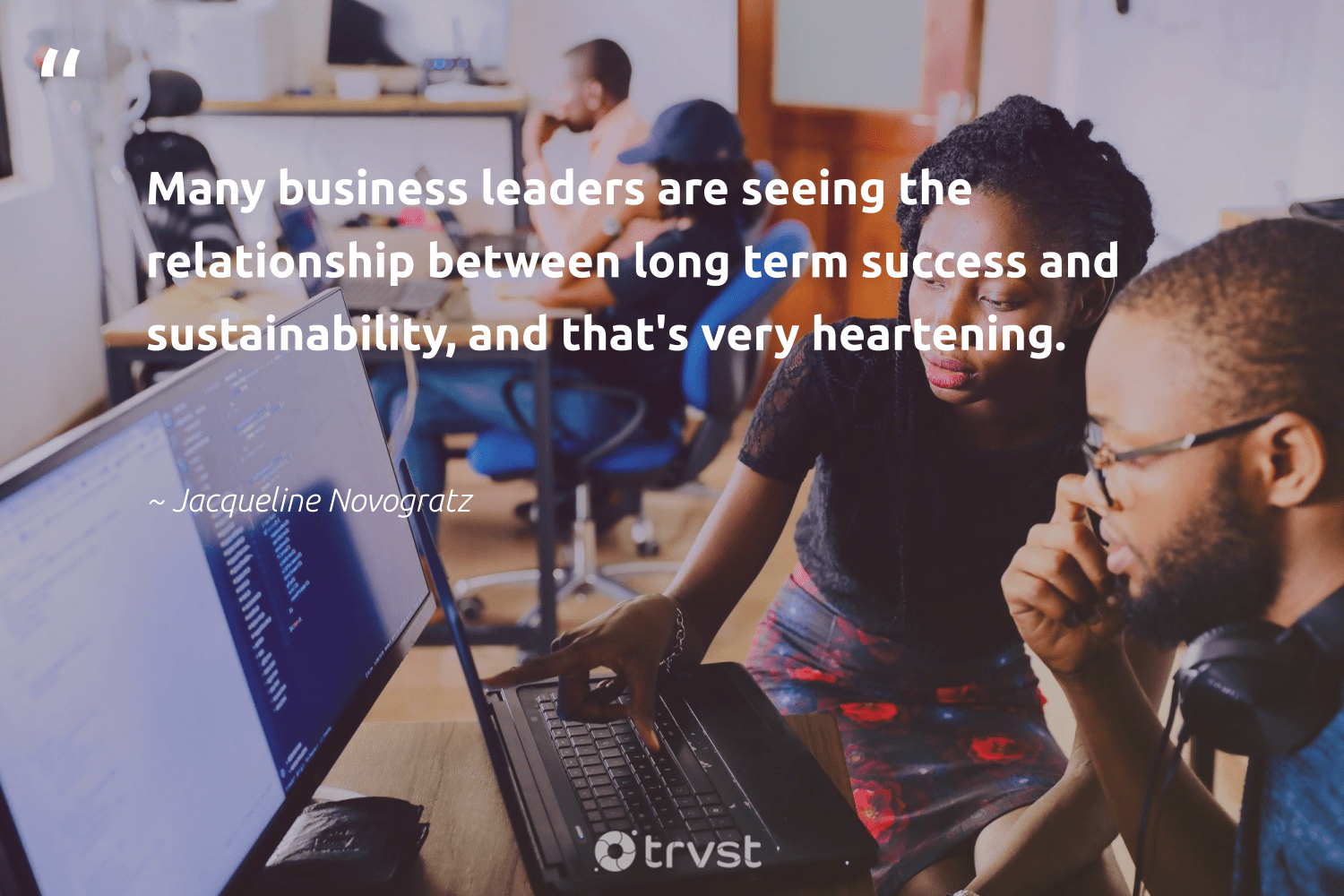 """""""Many business leaders are seeing the relationship between long term success and sustainability, and that's very heartening.""""  - Jacqueline Novogratz #trvst #quotes #sustainability #success #mostwontiwill #ecoconscious #nevergiveup #beinspired #productive #dogood #futureofwork #socialimpact"""