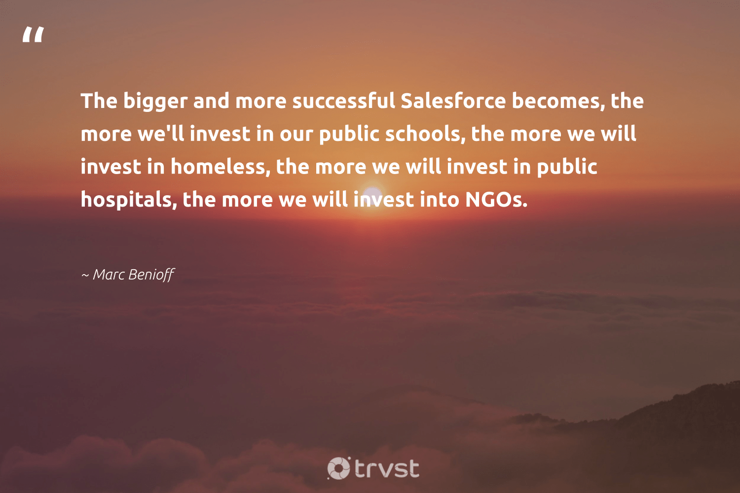 """""""The bigger and more successful Salesforce becomes, the more we'll invest in our public schools, the more we will invest in homeless, the more we will invest in public hospitals, the more we will invest into NGOs.""""  - Marc Benioff #trvst #quotes #homeless #homelessness #socialchange #makeadifference #dotherightthing #dogood #sustainablefutures #collectiveaction #sharedresponsibility #weareallone"""