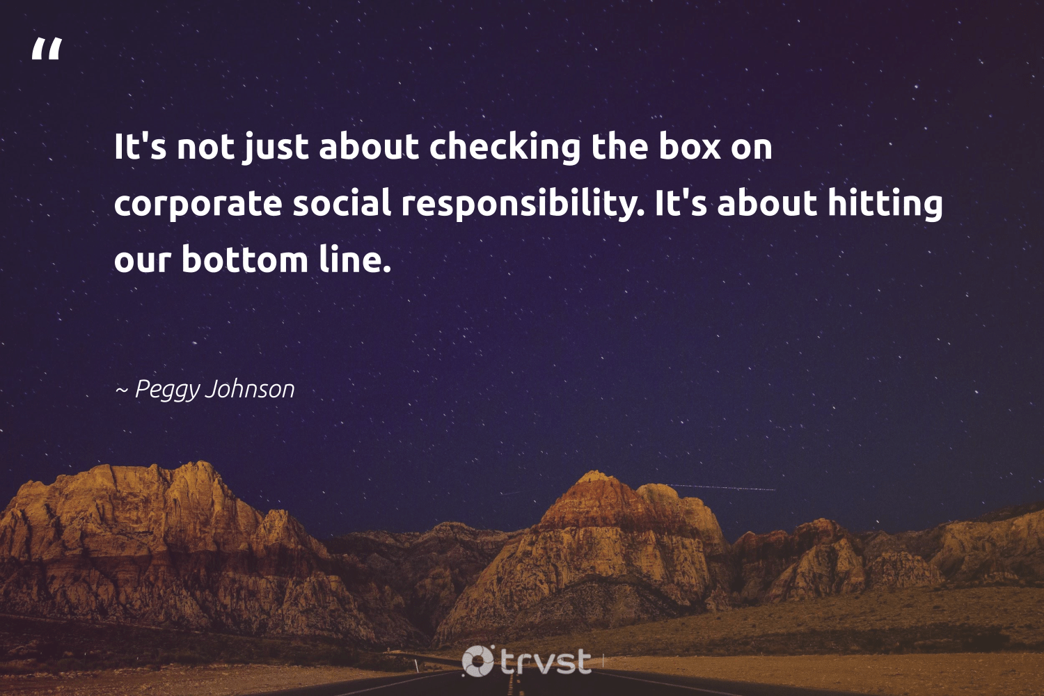 """""""It's not just about checking the box on corporate social responsibility. It's about hitting our bottom line.""""  - Peggy Johnson #trvst #quotes #CSR #corporatesocialresponsibility #corporatevolunteering #socialchange #sharedresponsibility #ecoconscious #giveback #betterplanet #takeaction #futurebusiness"""