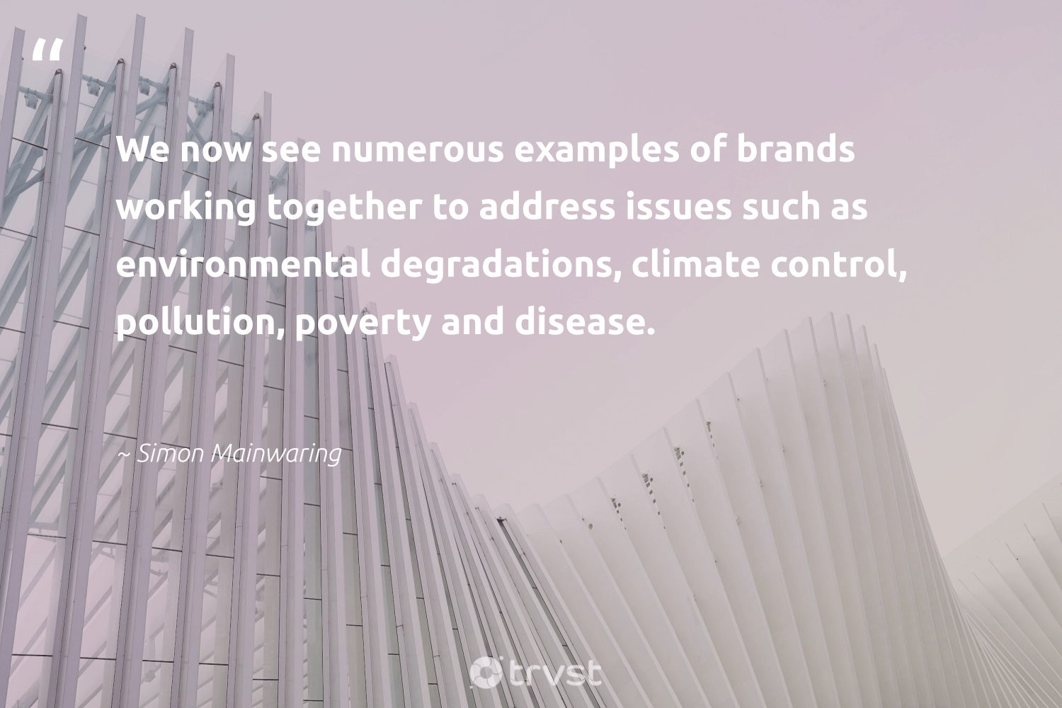 """""""We now see numerous examples of brands working together to address issues such as environmental degradations, climate control, pollution, poverty and disease.""""  - Simon Mainwaring #trvst #quotes #environmental #pollution #climate #poverty #workingtogether #spill #ecoconscious #wildernessnation #dogood #pollute"""