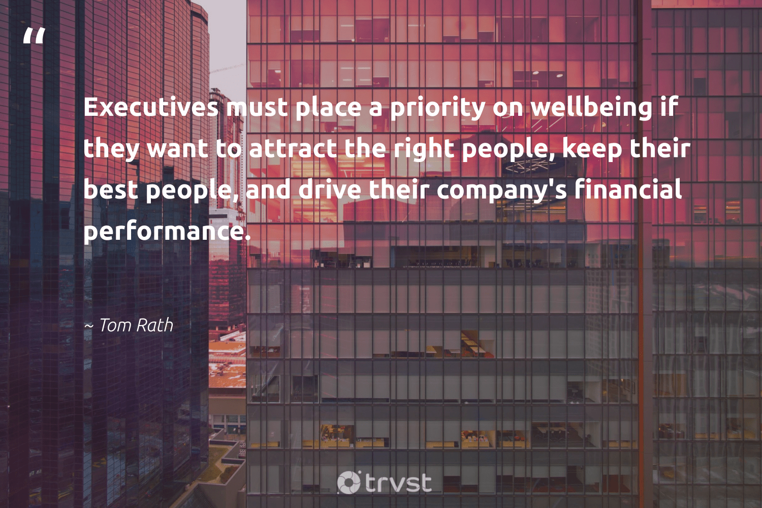 """""""Executives must place a priority on wellbeing if they want to attract the right people, keep their best people, and drive their company's financial performance.""""  - Tom Rath #trvst #quotes #wellbeing #wellness #sharedresponsibility #nevergiveup #ecoconscious #healthyliving #betterplanet #mindset #gogreen #healthylife"""