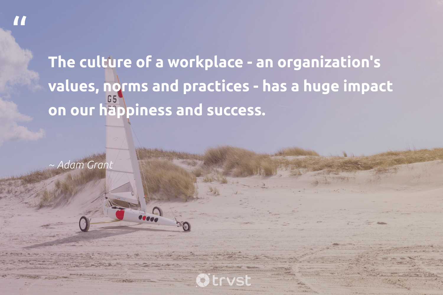 """""""The culture of a workplace - an organization's values, norms and practices - has a huge impact on our happiness and success.""""  - Adam Grant #trvst #quotes #impact #happiness #success #motivational #dogood #softskills #collectiveaction #productivity #makeadifference #begreat"""