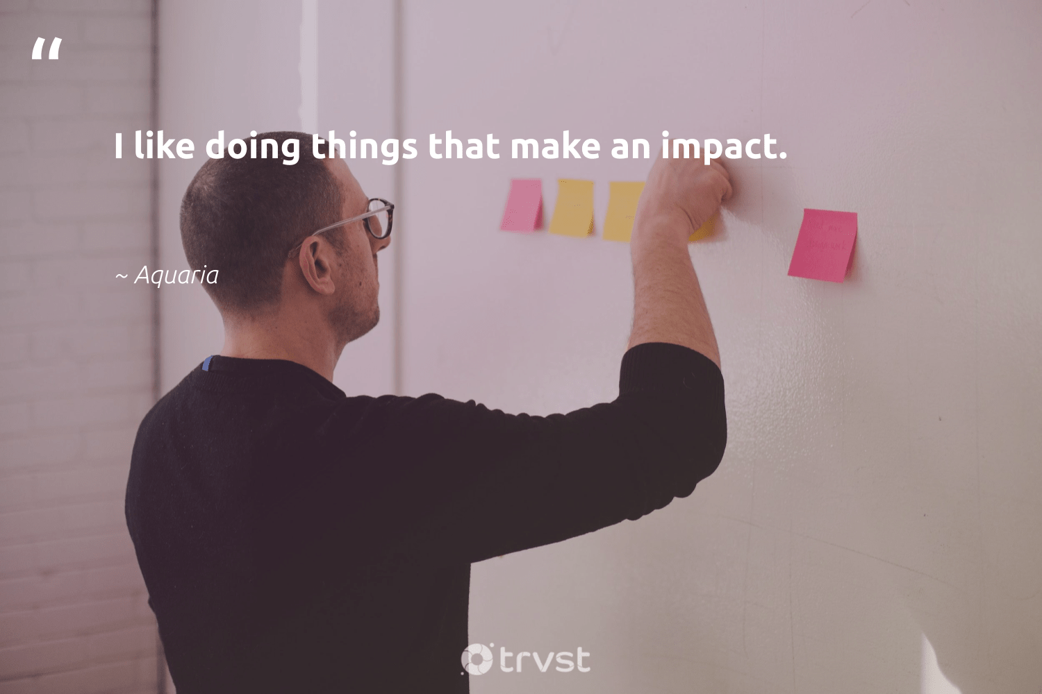 """I like doing things that make an impact.""  - Aquaria #trvst #quotes #impact #giveback #takeaction #makeadifference #socialimpact #ethicalbusiness #bethechange #dogood #collectiveaction #weareallone"