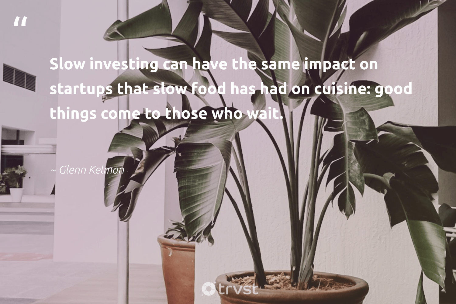 """""""Slow investing can have the same impact on startups that slow food has had on cuisine: good things come to those who wait.""""  - Glenn Kelman #trvst #quotes #impact #food #hunger #giveback #equalrights #collectiveaction #foodforthepoor #socialchange #inclusion #dotherightthing"""