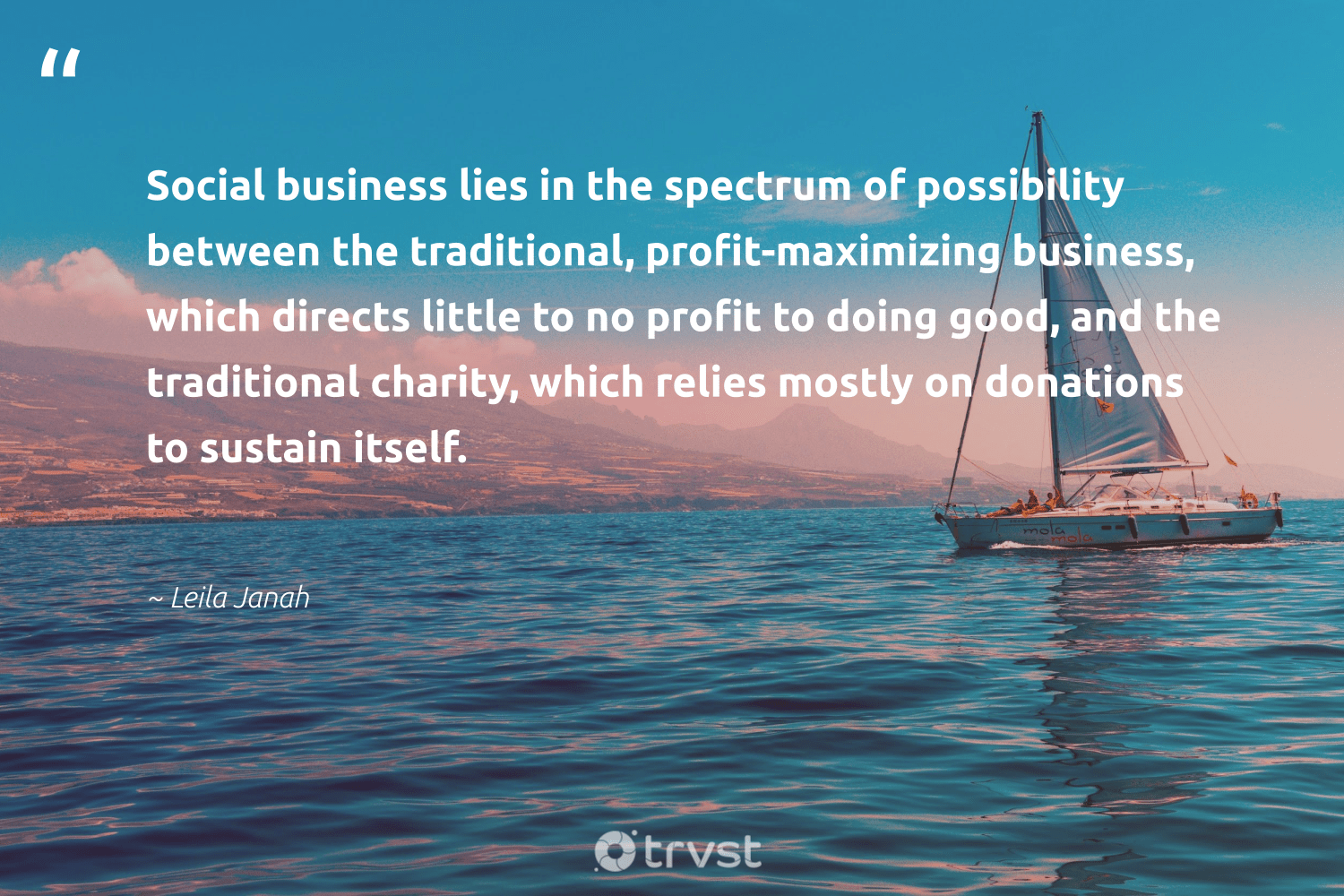 """Social business lies in the spectrum of possibility between the traditional, profit-maximizing business, which directs little to no profit to doing good, and the traditional charity, which relies mostly on donations to sustain itself.""  - Leila Janah #trvst #quotes #socialbusiness #ethicalcompany #makeadifference #giveback #takeaction #businessethics #ethicalbusiness #weareallone #gogreen #socialentrepreneur"