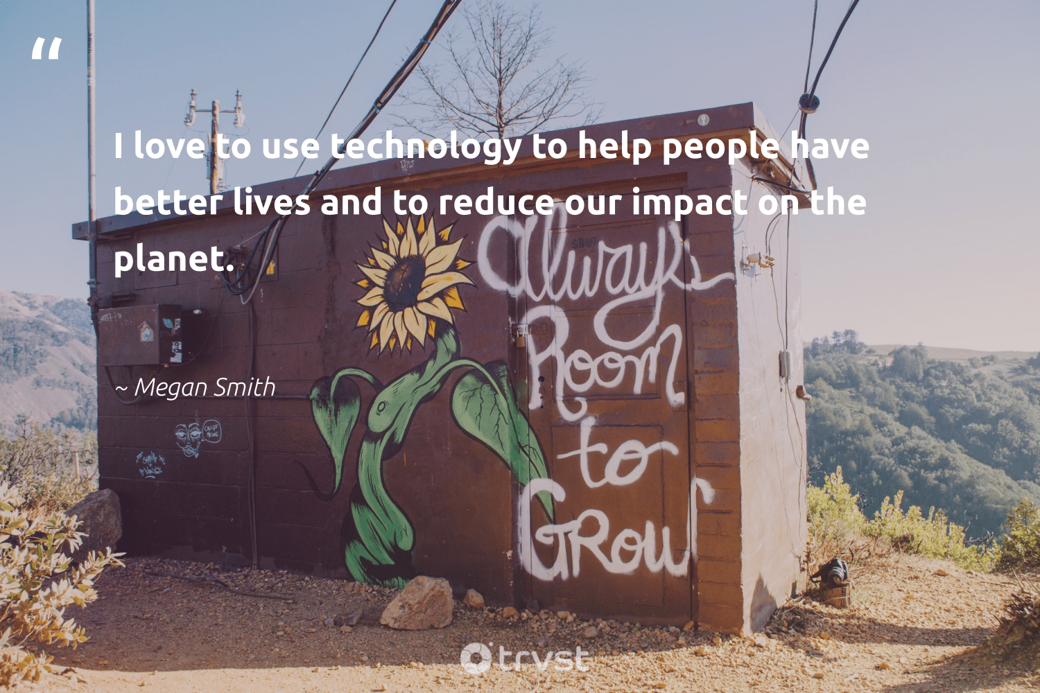 """I love to use technology to help people have better lives and to reduce our impact on the planet.""  - Megan Smith #trvst #quotes #impact #love #reduce #planet #upcycle #betterplanet #greenliving #dogood #recycle #socialchange"