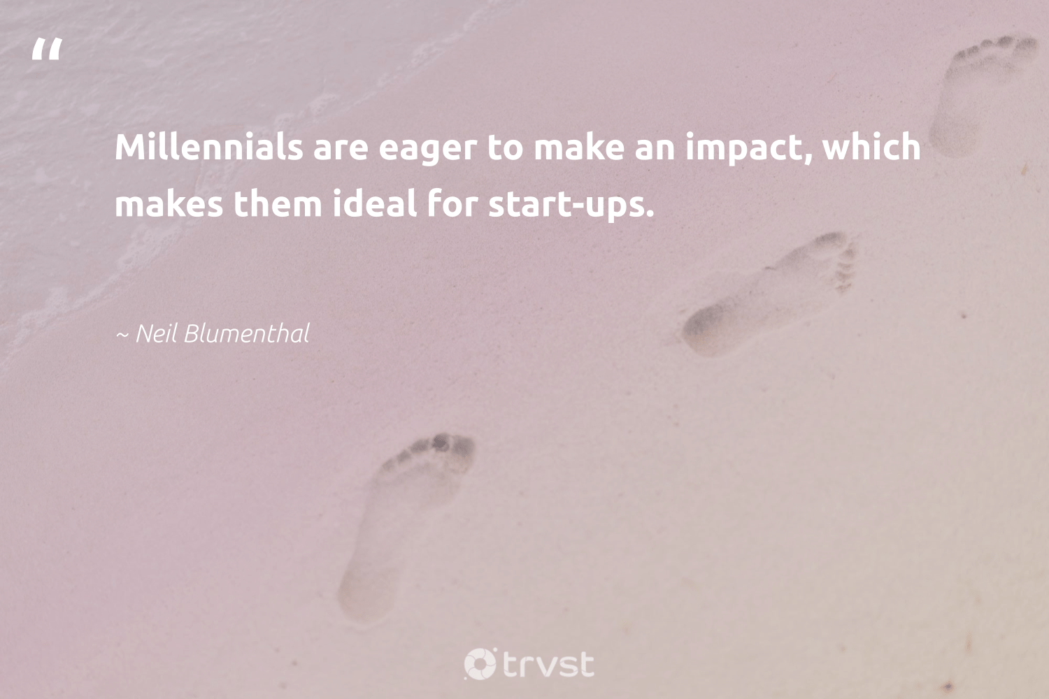 """Millennials are eager to make an impact, which makes them ideal for start-ups.""  - Neil Blumenthal #trvst #quotes #impact #ethicalbusiness #dogood #betterplanet #planetearthfirst #giveback #dotherightthing #weareallone #takeaction #socialchange"