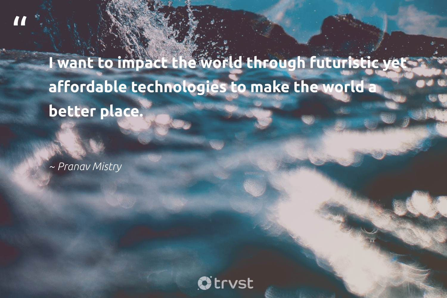 """""""I want to impact the world through futuristic yet affordable technologies to make the world a better place.""""  - Pranav Mistry #trvst #quotes #impact #affordable #greenenergy #ethicalbusiness #livegreen #planetearthfirst #renewableenergy #weareallone #zerocarbon #takeaction"""