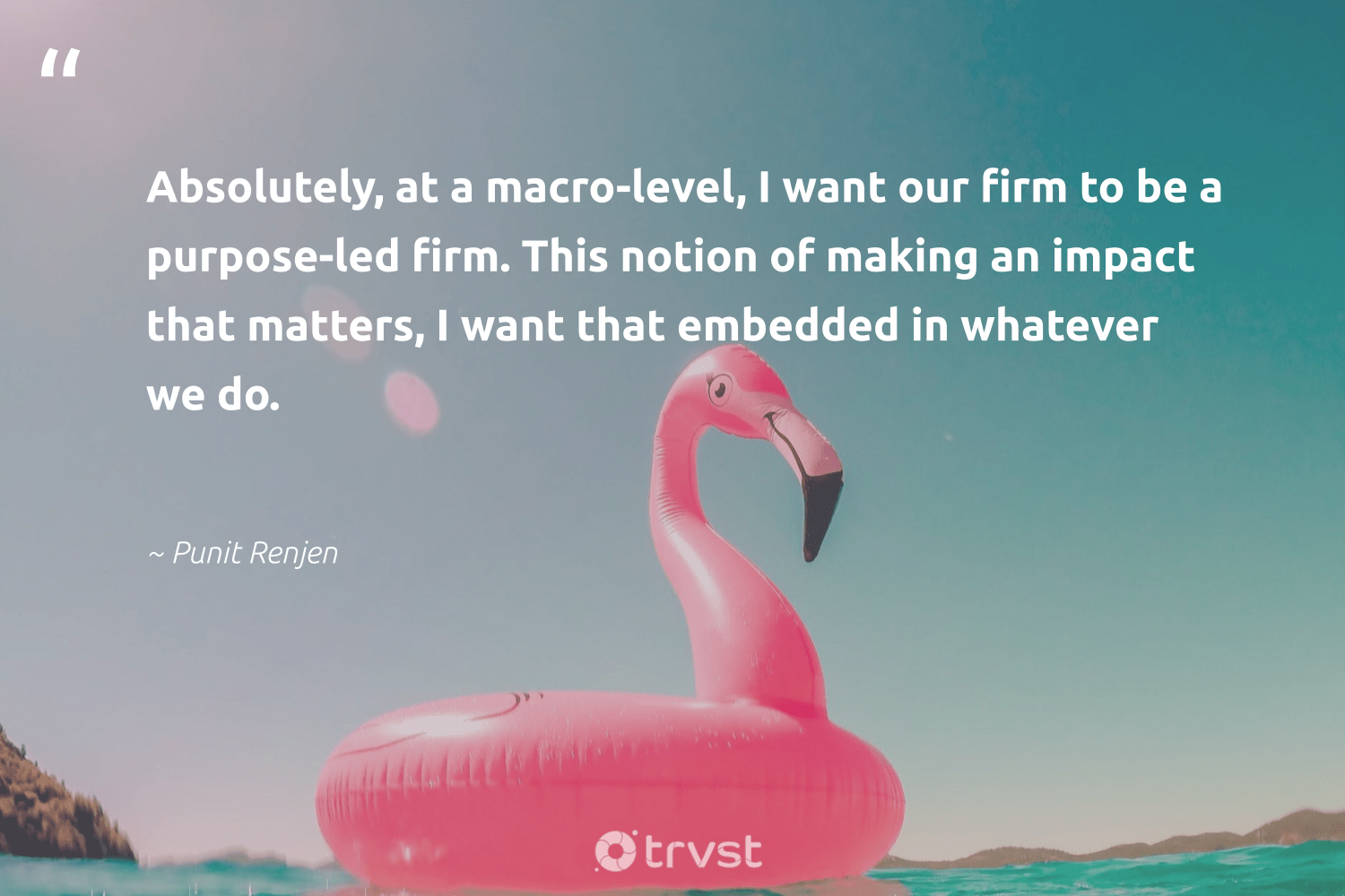 """Absolutely, at a macro-level, I want our firm to be a purpose-led firm. This notion of making an impact that matters, I want that embedded in whatever we do.""  - Punit Renjen #trvst #quotes #impact #purpose #findpurpose #weareallone #mindset #dosomething #findingpupose #dogood #changemakers #bethechange"