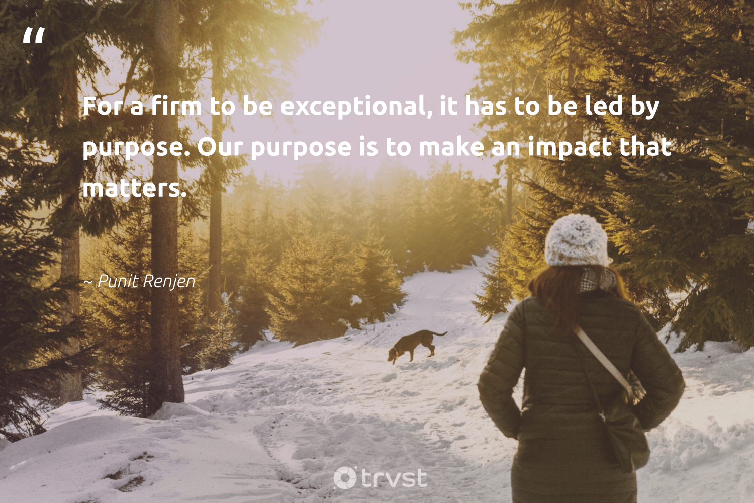 """For a firm to be exceptional, it has to be led by purpose. Our purpose is to make an impact that matters.""  - Punit Renjen #trvst #quotes #impact #purpose #findingpupose #betterplanet #begreat #dosomething #findpurpose #socialchange #mindset #dogood"