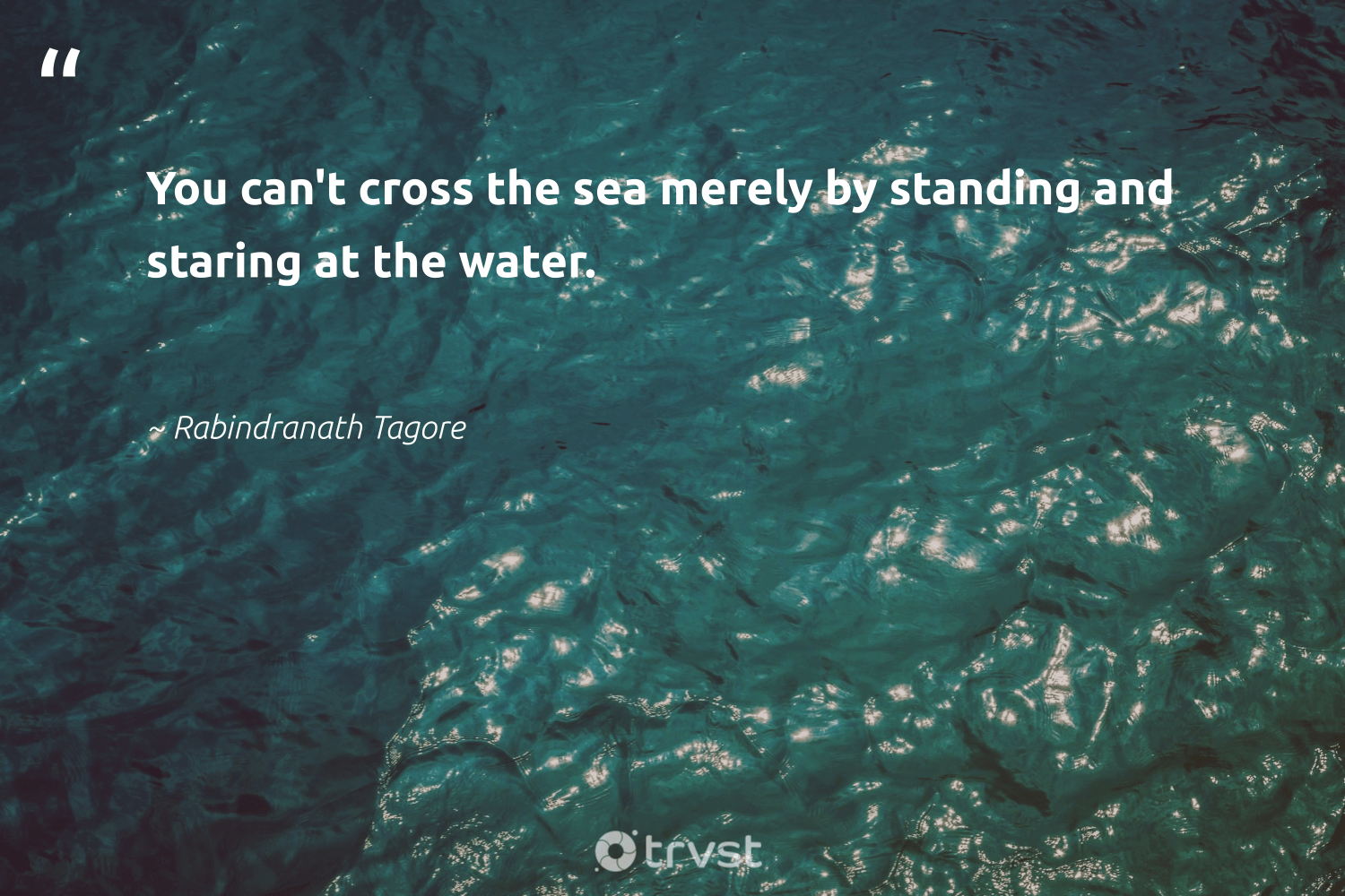 """You can't cross the sea merely by standing and staring at the water.""  - Rabindranath Tagore #trvst #quotes #water #river #dogood #wildernessnation #ecoconscious #ocean #weareallone #sustainableliving #dosomething #saveourocean"