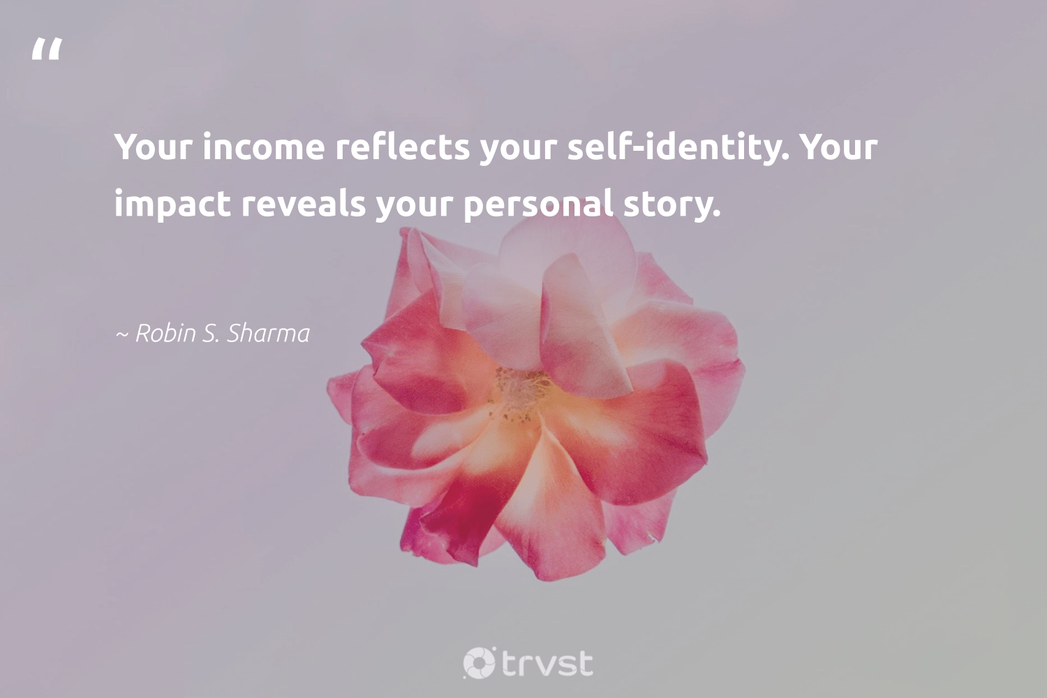 """""""Your income reflects your self-identity. Your impact reveals your personal story.""""  - Robin S. Sharma #trvst #quotes #impact #weareallone #takeaction #giveback #dogood #socialchange #planetearthfirst #betterplanet #ecoconscious #ethicalbusiness"""