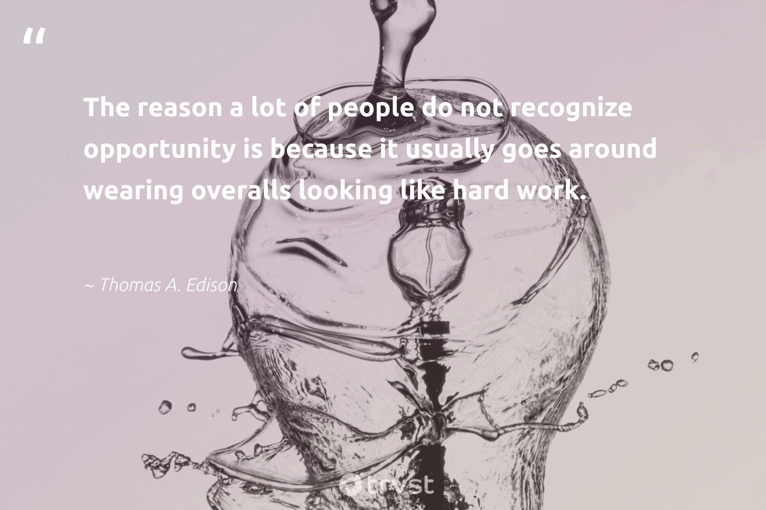 """""""The reason a lot of people do not recognize opportunity is because it usually goes around wearing overalls looking like hard work.""""  - Thomas A. Edison #trvst #quotes #dogood #socialchange #makeadifference #dotherightthing #ethicalbusiness #bethechange #betterplanet #beinspired #weareallone #collectiveaction"""