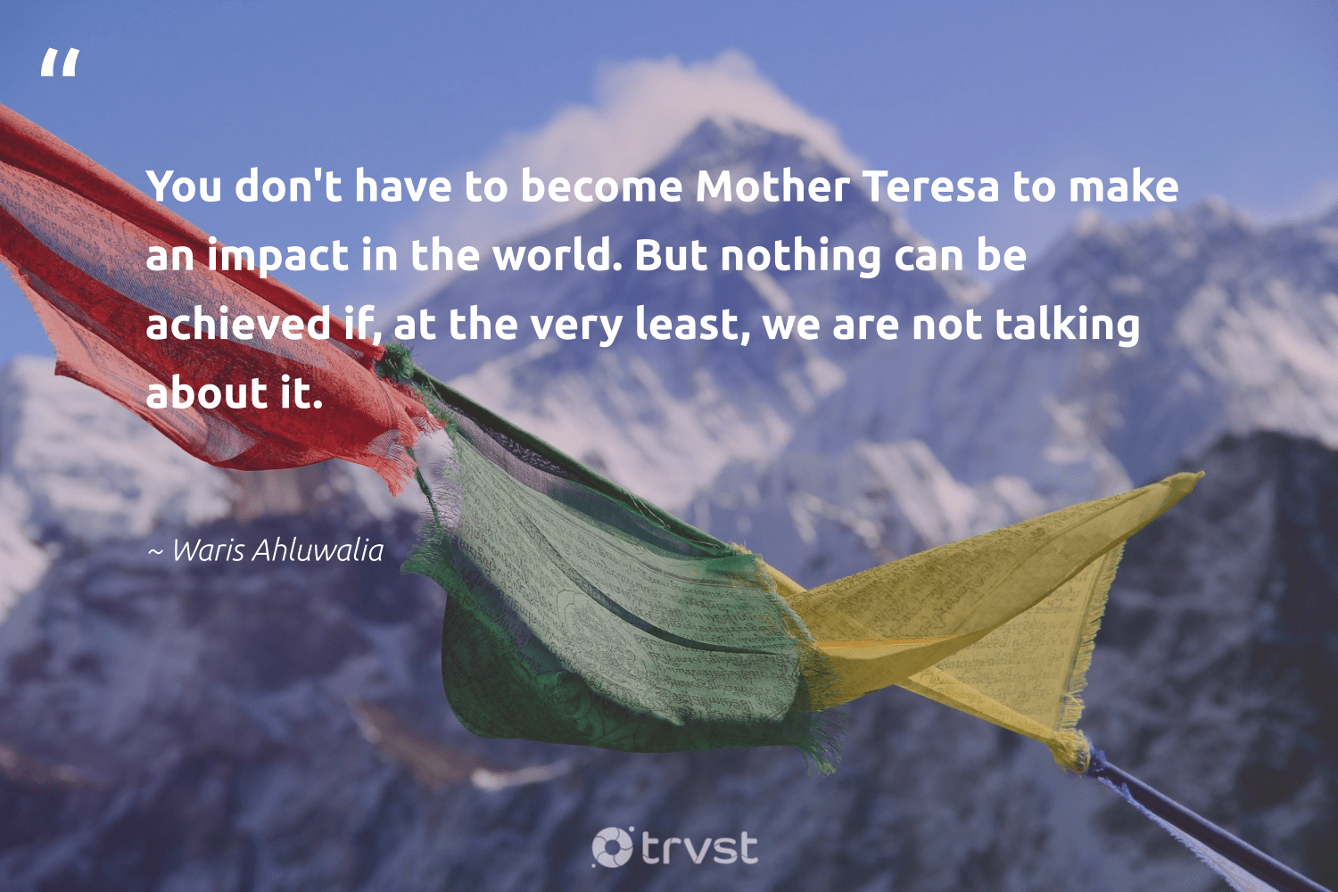 """You don't have to become Mother Teresa to make an impact in the world. But nothing can be achieved if, at the very least, we are not talking about it.""  - Waris Ahluwalia #trvst #quotes #impact #betterplanet #socialchange #dogood #dotherightthing #giveback #planetearthfirst #ethicalbusiness #collectiveaction #weareallone"