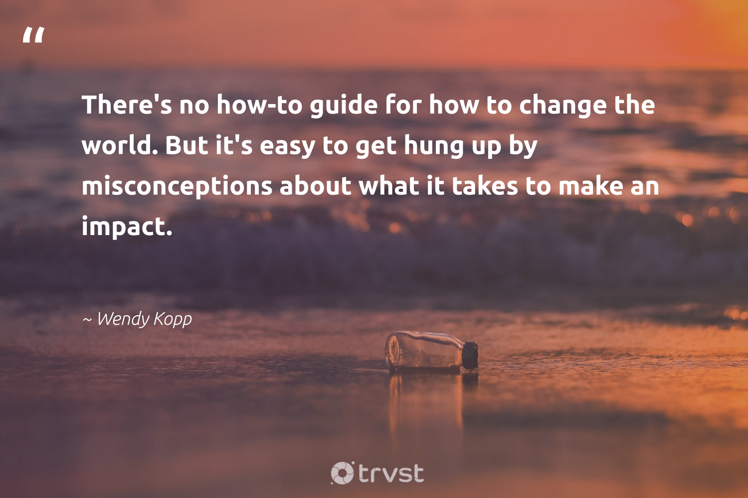 """""""There's no how-to guide for how to change the world. But it's easy to get hung up by misconceptions about what it takes to make an impact.""""  - Wendy Kopp #trvst #quotes #impact #changetheworld #socialchange #dogood #weareallone #socialimpact #ethicalbusiness #beinspired #makeadifference #collectiveaction"""