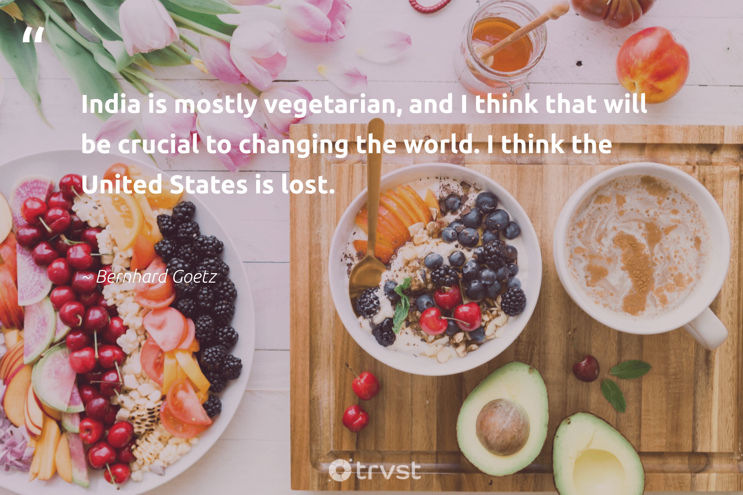 """""""India is mostly vegetarian, and I think that will be crucial to changing the world. I think the United States is lost.""""  - Bernhard Goetz #trvst #quotes #vegan #india #vegetarian #whatveganseat #sustainable #sustainability #gogreen #veganlife #greenliving #fashion"""