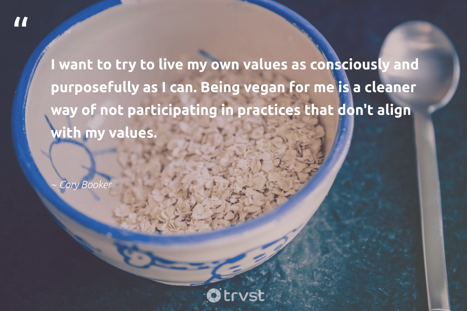 """I want to try to live my own values as consciously and purposefully as I can. Being vegan for me is a cleaner way of not participating in practices that don't align with my values.""  - Cory Booker #trvst #quotes #vegan #veganfoodshare #greenliving #bethechange #ecoconscious #veggie #fashion #green #gogreen #veganlife"