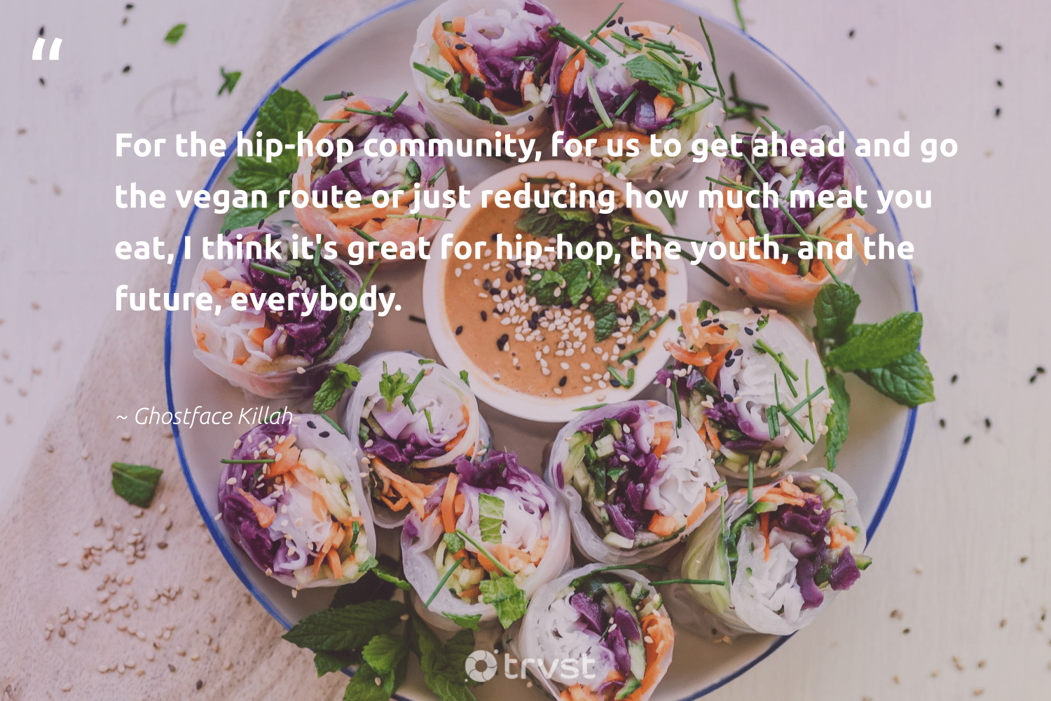 """For the hip-hop community, for us to get ahead and go the vegan route or just reducing how much meat you eat, I think it's great for hip-hop, the youth, and the future, everybody.""  - Ghostface Killah #trvst #quotes #vegan #govegan #sustainability #fashion #dotherightthing #veganlife #gogreen #bethechange #changetheworld #vegetarian"