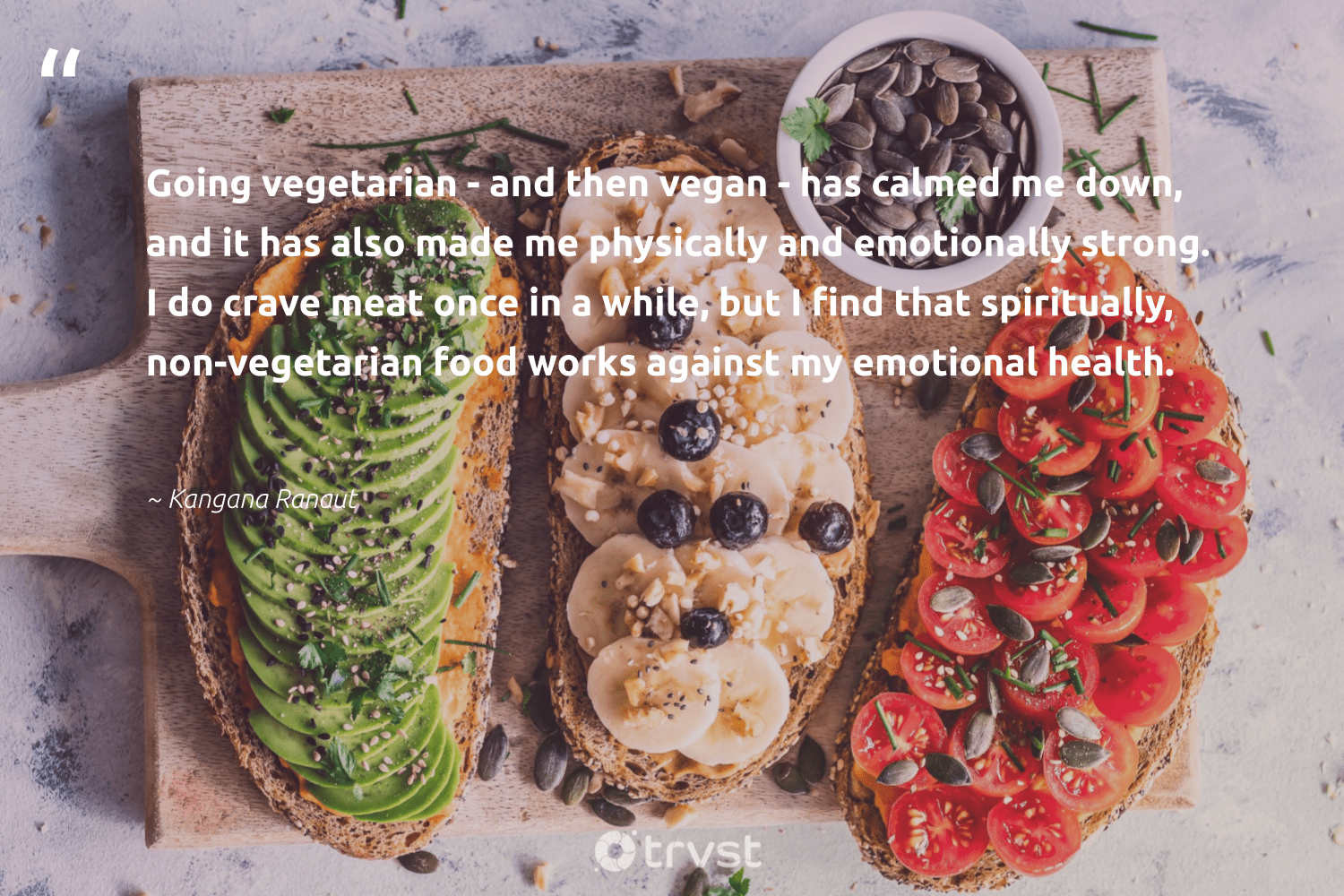 """Going vegetarian - and then vegan - has calmed me down, and it has also made me physically and emotionally strong. I do crave meat once in a while, but I find that spiritually, non-vegetarian food works against my emotional health.""  - Kangana Ranaut #trvst #quotes #vegan #food #health #vegetarian #veggie #foodforthepoor #bethechange #greenliving #beinspired #govegan"