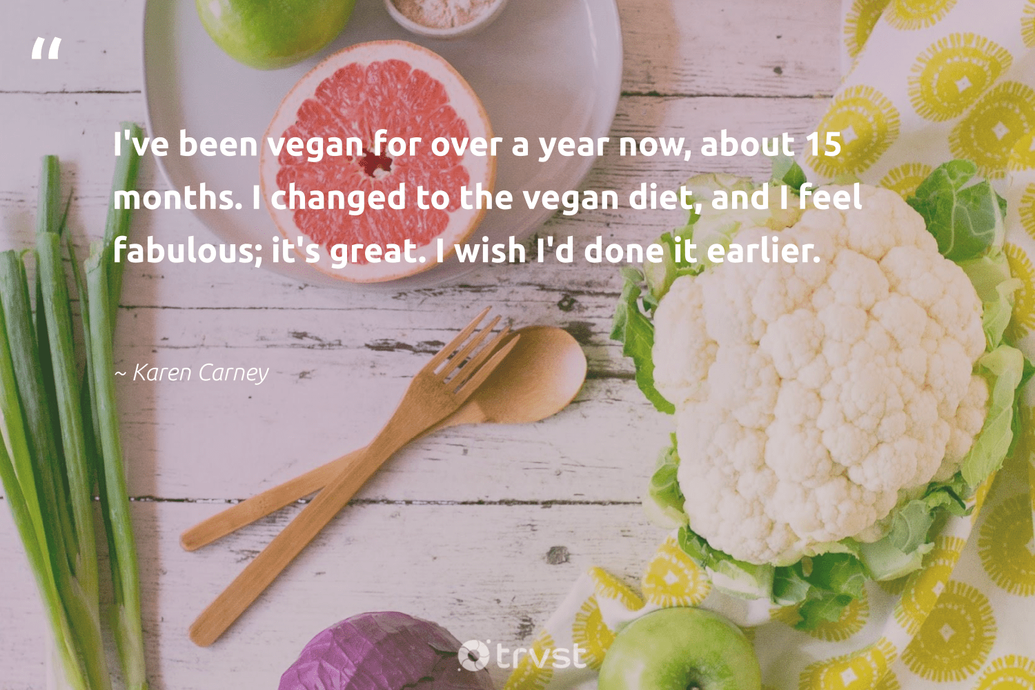 """I've been vegan for over a year now, about 15 months. I changed to the vegan diet, and I feel fabulous; it's great. I wish I'd done it earlier.""  - Karen Carney #trvst #quotes #vegan #vegetarian #sustainability #gogreen #thinkgreen #veganlife #sustainable #bethechange #changetheworld #veggie"