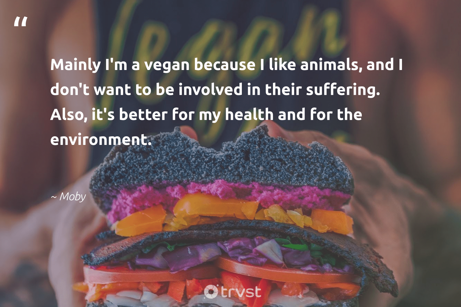 """Mainly I'm a vegan because I like animals, and I don't want to be involved in their suffering. Also, it's better for my health and for the environment.""  - Moby #trvst #quotes #environment #animals #health #vegan #mothernature #sustainability #gogreen #changetheworld #conservation #greenliving"