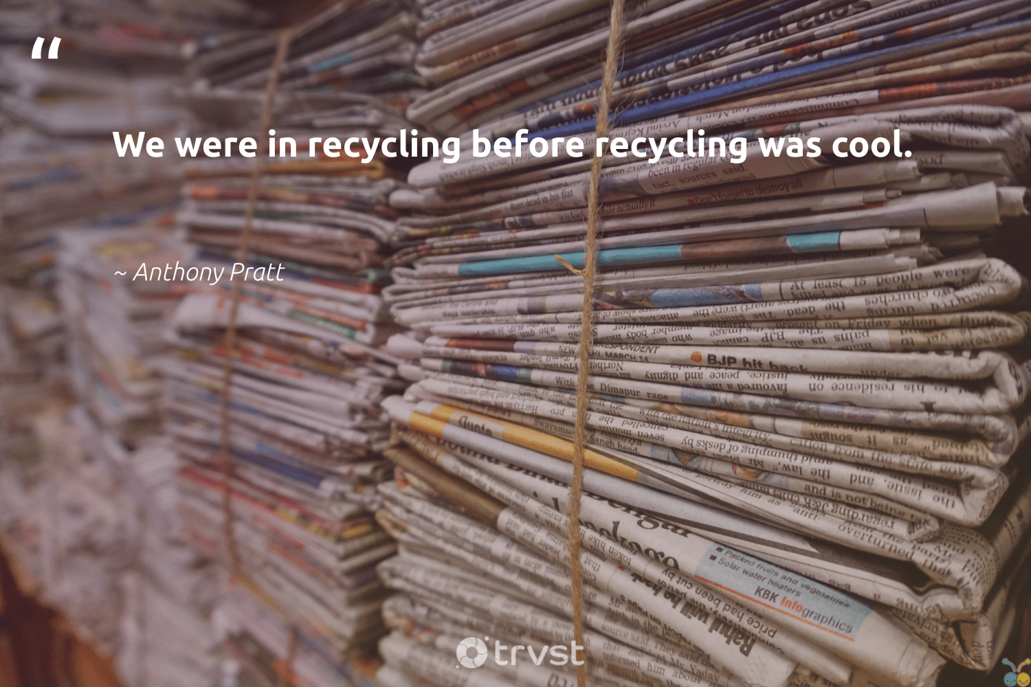 """""""We were in recycling before recycling was cool.""""  - Anthony Pratt #trvst #quotes #recycling #upcycling #ecoactivism #wasteless #dosomething #refuse #dogood #environment #impact #repair"""
