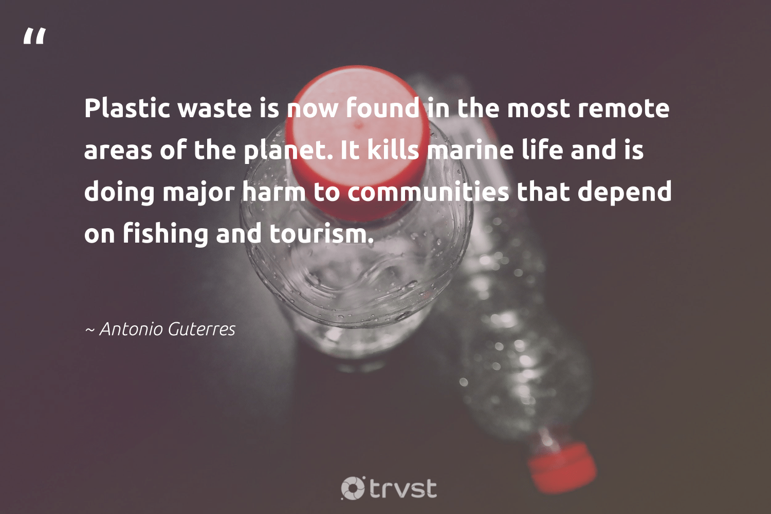 """""""Plastic waste is now found in the most remote areas of the planet. It kills marine life and is doing major harm to communities that depend on fishing and tourism.""""  - Antonio Guterres #trvst #quotes #waste #plasticwaste #plastic #fishing #planet #marinelife #marine #communities #underwater #plasticfree"""