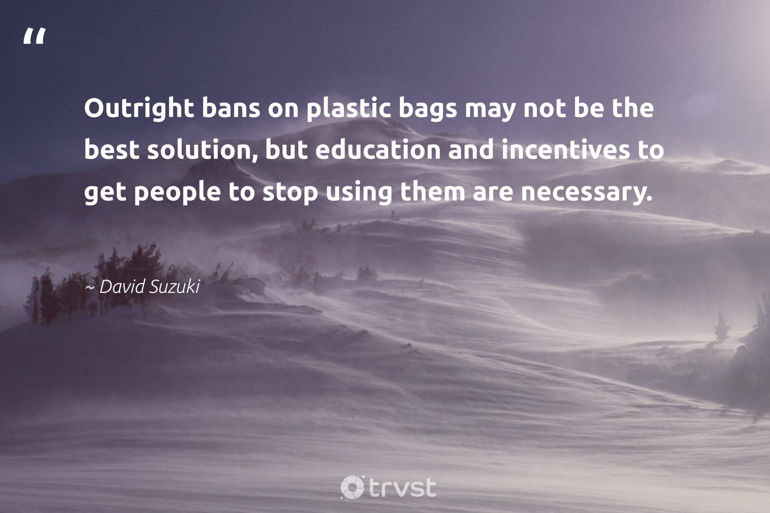 """""""Outright bans on plastic bags may not be the best solution, but education and incentives to get people to stop using them are necessary.""""  - David Suzuki #trvst #quotes #plasticwaste #plastic #education #scrapplastic #dogood #waste #socialchange #plasticpollutes #waronwaste #thinkgreen"""