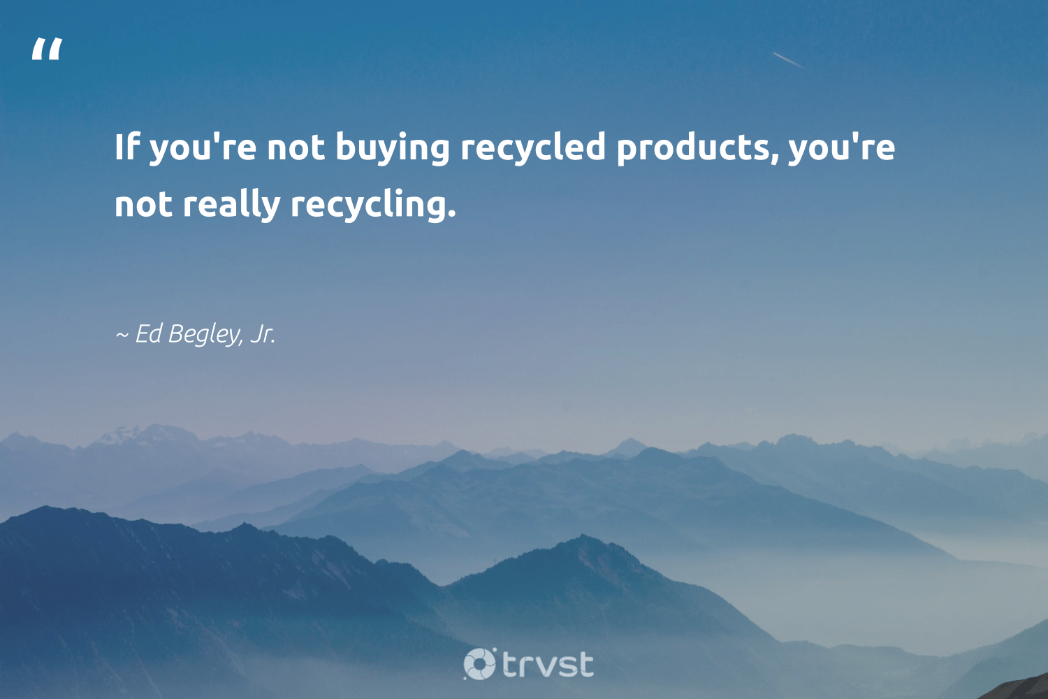 """""""If you're not buying recycled products, you're not really recycling.""""  - Ed Begley, Jr. #trvst #quotes #recycling #recycled #reducereuserecycle #refurbished #waste #betterfortheplanet #dosomething #upcycling #refuse #biodegradable"""