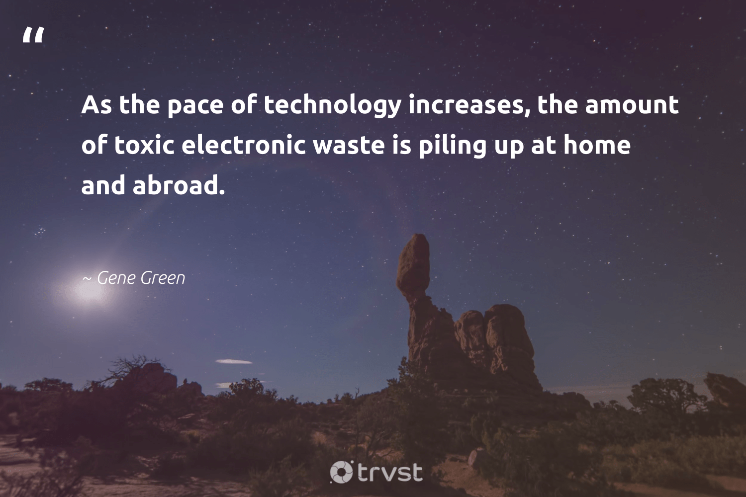 """""""As the pace of technology increases, the amount of toxic electronic waste is piling up at home and abroad.""""  - Gene Green #trvst #quotes #electronicwaste #waste #toxic #ewaste #wecandobetter #ecofriendly #socialimpact #e-waste #waronwaste #bethechange"""