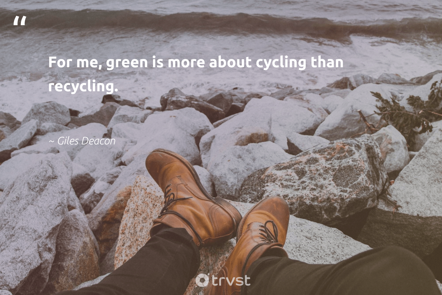 """""""For me, green is more about cycling than recycling.""""  - Giles Deacon #trvst #quotes #recycling #green #refuse #loveourplanet #trash #impact #recycled #biodegradable #planetearthfirst #dosomething"""
