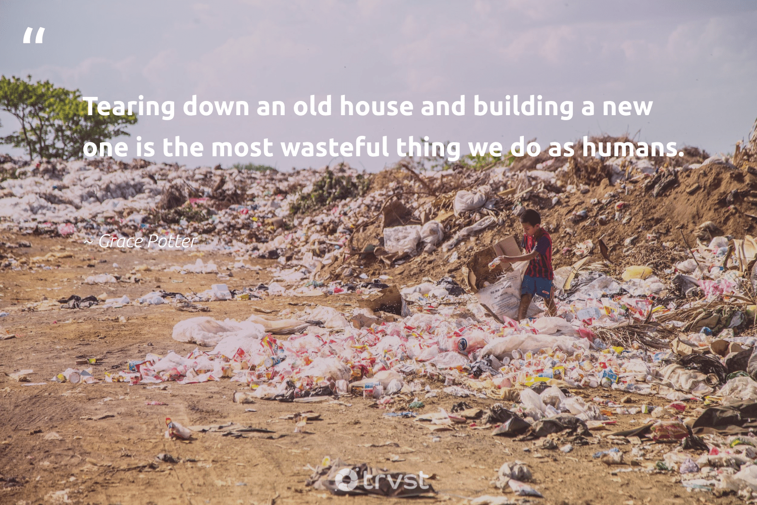 """""""Tearing down an old house and building a new one is the most wasteful thing we do as humans.""""  - Grace Potter #trvst #quotes #environmentallyfriendly #dosomething #gogreen #bethechange #greenliving #ecoconscious #planetearthfirst #impact #wastefree #socialchange"""